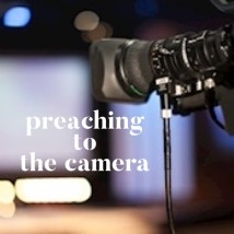 Preaching to the camera